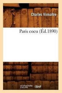 Paris Cocu (Ed.1890) (Litterature) (French Edition) by Virmaitre C., Virmaitre,