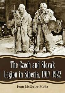NEW The Czech and Slovak Legion in Siberia, 1917-1922 by Joan Mcguire Mohr
