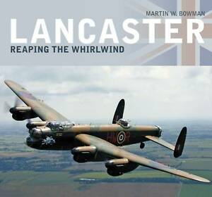 Lancaster: Reaping the Whirlwind: Reap the Whirlwind by Martin A. Bowman...