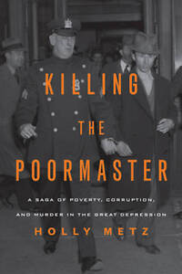 Killing the Poormaster: A Saga of Poverty, Corruption, and Murder in the Great D