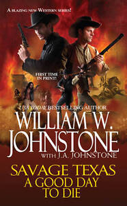 NEW A Good Day to Die  (Savage Texas) by William W. Johnstone