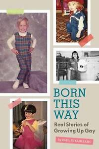 BORN THIS WAY: Real Stories of Growing Up Gay, Paul Vitagliano (HB 2012) NEW!