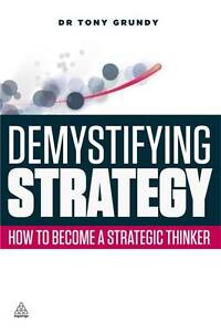 Demystifying-Strategy-How-to-Become-a-Strategic-Thinker-by-Tony-Grundy