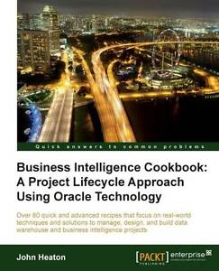 Business Intelligence Cookbook: A Project Lifecycle Approach Using Oracle Techno
