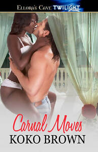 NEW Carnal Moves: Ellora's Cave by Koko Brown