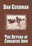 The Return of Comanche John, Dan Cushman, 1585478873