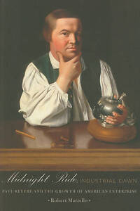 Midnight Ride, Industrial Dawn : Paul Revere and the Growth of American Enterpri