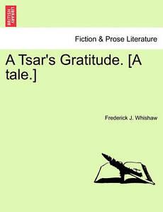 A Tsar's Gratitude. [A Tale.] -Paperback