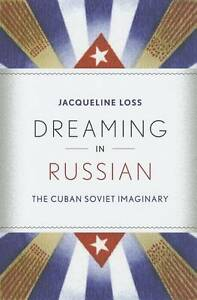 Dreaming in Russian: The Cuban Soviet Imaginary, New, Loss, Jacqueline Book