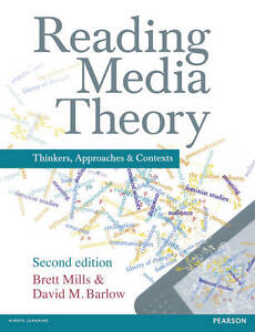 Reading Media Theory: Thinkers, Approaches, Contexts by Brett Mills, David M....