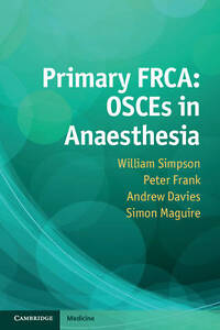 Primary FRCA: OSCEs in Anaesthesia by Simon Maguire, Dr. Andrew Davies,...