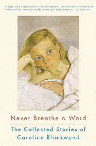 Never Breathe a Word: The Collected Stories of Caroline Blackwood, Blackwood, Ca