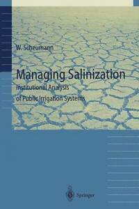 NEW Managing Salinization: Institutional Analysis of Public Irrigation Systems