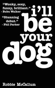 NEW-ILl-Be-Your-Dog-by-Robbie-Mccallum-BOOK-Paperback