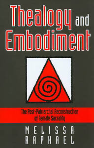 Thealogy and Embodiment: The Post-Patriarchal Reconstruction of Female Sacrality