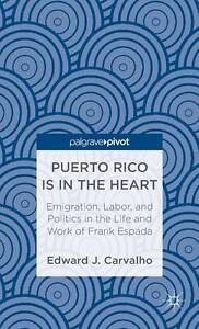 Puerto-Rico-Is-in-the-Heart-Emigration-Labor-and-Politics-in-the-Life-and-Wor