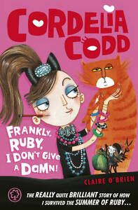 O'Brien, Claire Cordelia Codd: Frankly, Ruby, I Don`t Give a Damn Very Good Book
