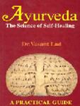 Ayurveda : The Science of Self Healing: A Practical Guide, Lad, Vasant, 8120818393
