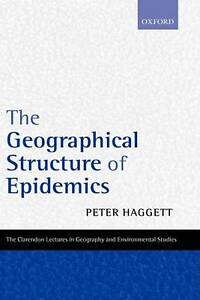 The Geographical Structure of Epidemics, Haggett, Peter
