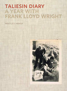 NEW Taliesin Diary: A Year with Frank Lloyd Wright by Priscilla J. Henken