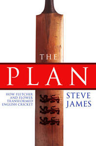 The Plan: How Fletcher and Flower Transformed English Cricket, James, Steve, New
