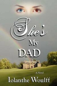 NEW She's My Dad by Iolanthe Woulff