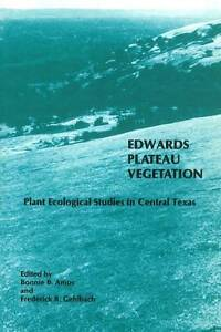 Edwards Plateau Vegetation: Plant Ecological Studies in Central Texas by...