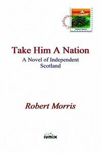 Take-Him-a-Nation-by-Robert-Morris-Hardback