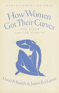 How Women Got Their Curves and Other Just–So Stories – Evolutionary
