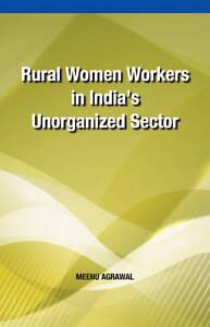 RURAL WOMEN WORKERS IN INDIAS UNORGANIZE - New Book AGRAWAL, MEENU