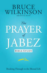The Prayer Jabez Bible Study Breaking Through Blessed  by Wilkinson Bruce