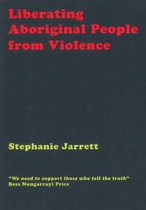Liberating Aboriginal People from Violence by Bess Nungarrayi Price, Stephanie J