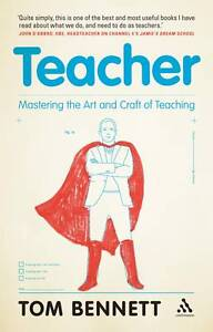 Teacher: Mastering the Art and Craft of Teaching by Tom Bennett, New, free post