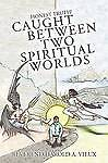 Caught Between Two Spiritual Worlds: Honest Truth! by Vieux, Reverend Harold a.