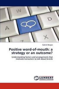Positive word-of-mouth: a strategy or an outcome?: Understanding factors and arr