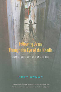 """Following Jesus Through the Eye of the Needle"" Kent Annan *NEW* 2009 PB"