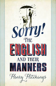 SORRY!: The English and Their Manners by Henry Hitchings : WH4-B119 : HB : NEW