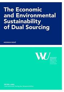 The Economic and Environmental Sustainability of Dual Sourcing, Heidrun Rosic
