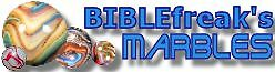 BIBLEfreak's Marbles and Things