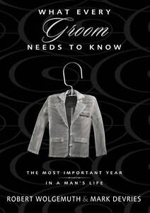 What Every Groom Needs to Know: The Most Important Year in a Man's Life by...