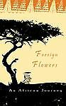 Foreign Flowers an African Journey, Peggy/A Rogers, 0967650119