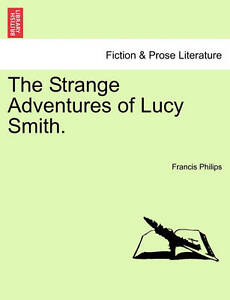 NEW The Strange Adventures of Lucy Smith. by Francis Philips