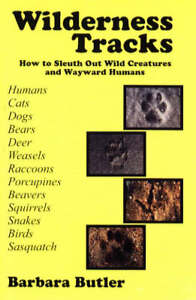 Wilderness Tracks: How to Sleuth Out Wild Creatures and Wayward Humans by...
