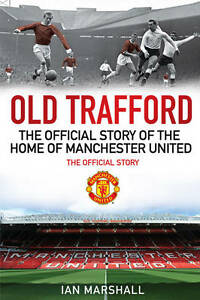 Ian-Marshall-MUFC-Old-Trafford-The-Official-Story-of-the-Home-of-Manchester-Un