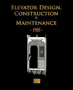 Elevator-Design-Construction-and-Maintenance-1905-by-Rough-Draft-Printing