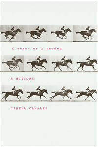 A Tenth of a Second – A History, Jimena Canales