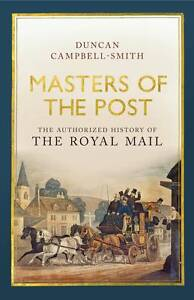 Masters of the Post: The Authorized History of the Royal Mail, Campbell-Smith, D