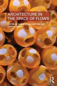 Architecture in the Space of Flows, Andrew Ballantyne