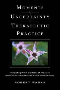 Moments of Uncertainty in Therapeutic Practice – Interpreting Within the M