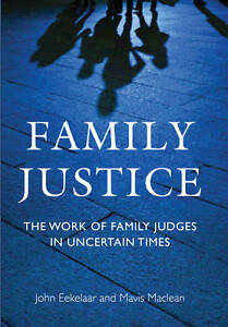 Family Justice: The Work of Family Judges in Uncertain Times by John...